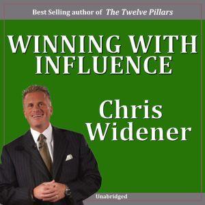 Winning with Influence: 8 Part Series, Chris Widener