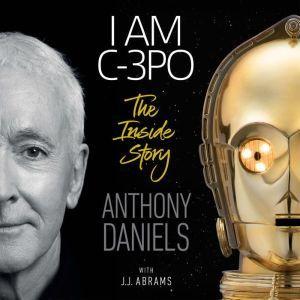 I Am C-3PO: The Inside Story, Anthony Daniels