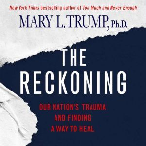 The Reckoning: Our Nation's Trauma and Finding a Way to Heal, Mary L. Trump