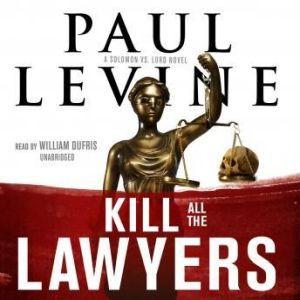 Kill All the Lawyers: A Solomon vs. Lord Novel, Paul Levine