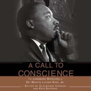 A Call to Conscience The Landmark Speeches of Dr. Martin Luther King, Jr., Clayborne Carson