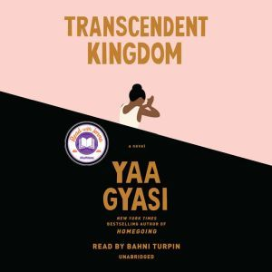 Transcendent Kingdom: A novel, Yaa Gyasi