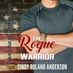 The Rogue Warrior: Navy SEAL Romances 2.0, Cindy Roland Anderson