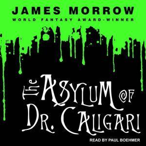 The Asylum of Dr. Caligari, James Morrow