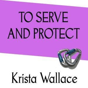 To Serve and Protect: an Audioshort, Krista Wallace