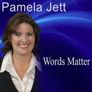 Words Matter: 7 Secrets of Remarkable Communication, Pamela Jett CSP