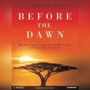 Before the Dawn Recovering the Lost History of Our Ancestors, Nicholas Wade