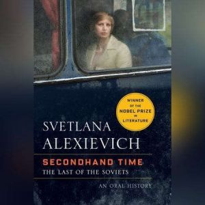 Secondhand Time The Last of the Soviets, Svetlana Alexievich