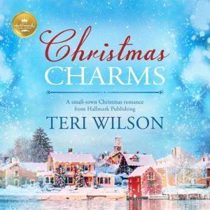 Christmas Charms A small-town Christmas romance from Hallmark Publishing, Teri Wilson/Hallmark Publishing