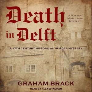 Death in Delft A 17th Century Historical Murder Mystery, Graham Brack