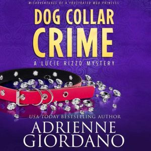 Dog Collar Crime: Misadventures of a Frustrated Mob Princess (A Lucie Rizzo Mystery), Adrienne Giordano