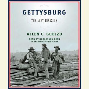Gettysburg: The Last Invasion, Allen C. Guelzo