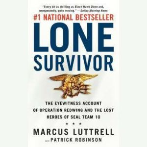 Lone Survivor: The Eyewitness Account of Operation Redwing and the Lost Heroes of SEAL Team 10, Marcus Luttrell