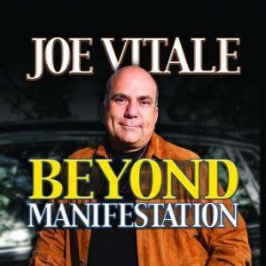 Beyond Manifestation, Joe Vitale