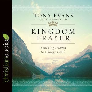 Kingdom Prayer: Touching Heaven to Change Earth, Tony Evans