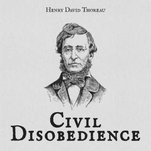 Civil Disobedience, Henry David Thoreau