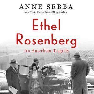Ethel Rosenberg: An American Tragedy, Anne Sebba