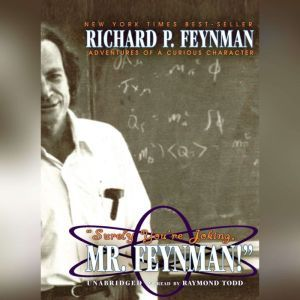 Surely Youre Joking, Mr. Feynman!: Adventures of a Curious Character, Richard P. Feynman