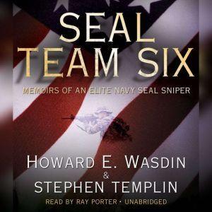 SEAL Team Six: Memoirs of an Elite Navy SEAL Sniper, Howard E. Wasdin and Stephen Templin