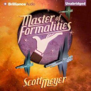 Master of Formalities, Scott Meyer