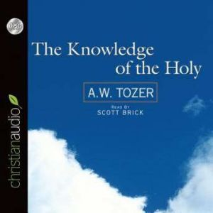 The Knowledge of the Holy, A. W. Tozer