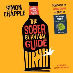 The Sober Survival Guide: How to Free Yourself From Alcohol Forever, Simon Chapple
