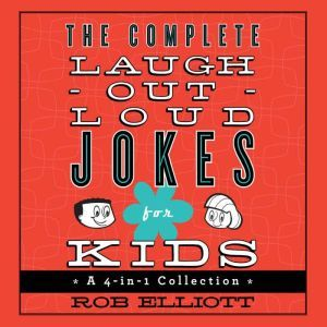 The Complete Laugh-Out-Loud Jokes for Kids: A 4-in-1 Collection, Rob Elliott