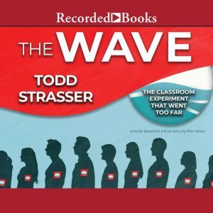 The Wave: Based on a True Story by Ron Johns-the classroom experiment that went too far, Todd Strasser