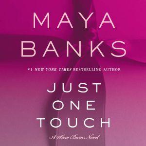 Just One Touch: A Slow Burn Novel, Maya Banks