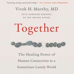 Together The Healing Power of Human Connection in a Sometimes Lonely World, Vivek H. Murthy