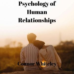 Psychology of Human Relationships An Introductory Series, Connor Whiteley
