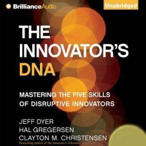 The Innovator's DNA Mastering the Five Skills of Disruptive Innovators, Jeff Dyer