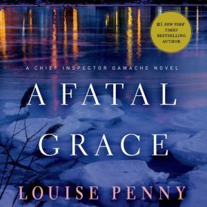 A Fatal Grace: A Chief Inspector Gamache Novel, Louise Penny