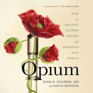 Opium: How an Ancient Flower Shaped and Poisoned Our World, John H. Halpern