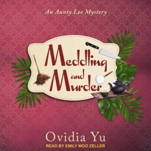 Meddling and Murder An Aunty Lee Mystery, Ovidia Yu