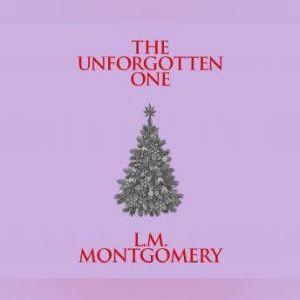 Unforgotten One, The, L. M. Montgomery