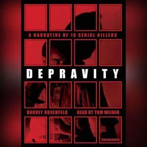 Depravity: A Narrative of 16 Serial Killers, Harvey Rosenfeld
