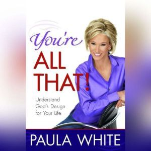 You're All That!: Understand God's Design for Your Life, Paula White