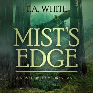 Mist's Edge, T.A. White