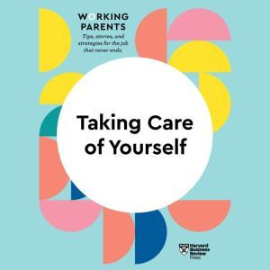 Taking Care of Yourself, Harvard Business Review
