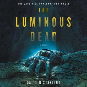 The Luminous Dead A Novel, Caitlin Starling