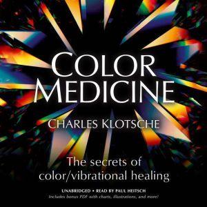 Color Medicine: The Secrets of Color/Vibrational Healing, Charles Klotsche