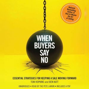 When Buyers Say No Essential Strategies for Keeping a Sale Moving Forward, Tom Hopkins