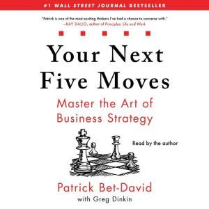Your Next Five Moves Master the Art of Business Strategy, Patrick Bet-David