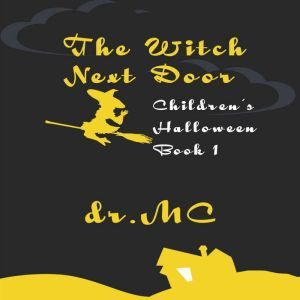 The Witch Next Door: Halloween Books For Children, Dr. MC
