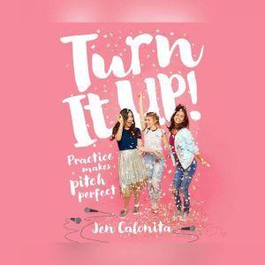 Turn It Up! Practice Makes Pitch Perfect, Jen Calonita