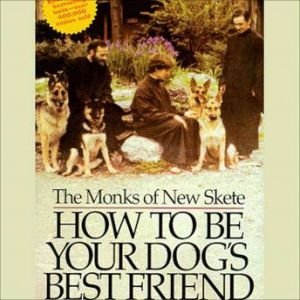 How to Be Your Dog's Best Friend: A Training Manual for Dog owners, The Monks of New Skete