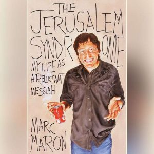 The Jerusalem Syndrome My Life as a Reluctant Messiah, Marc Maron