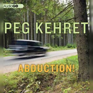Abduction!, Peg Kehret