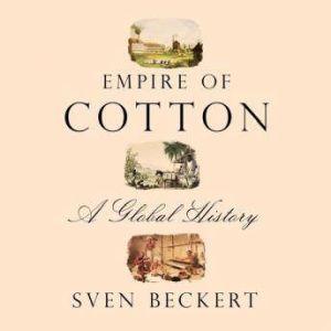 Empire of Cotton A Global History, Sven Beckert